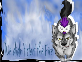 We Didn't Start the Fire by BlackTailwolf