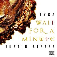 +Wait For A Minute - Tyga ft. Justin Bieber by kidrauhlslayer