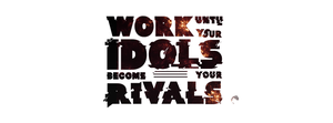 WORK UNTIL YOUR IDOLS BECOME YOUR RIVALS by VeninARTs