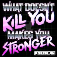 What does not Kill You by roberlan