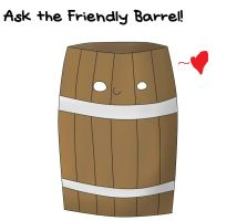 Ask the Friendly Barrel! by TheDiaboicalCheese
