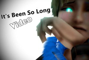 It's Been So Long ::VIDEO:: by sophloulou