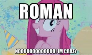 roman makes pinkie pie crazy by sonicandmariox