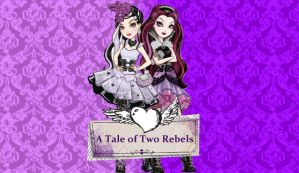 The Tale of Two Rebels-EverAfter High Fanfiction by SparxGuardian