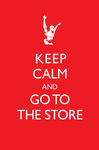 KeepCalm+GoToTheStore by Trotsworth
