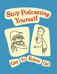 Stop Podcasting Yourself by gloriouskyle
