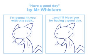 'Have a good day' by Mr Whiskers by SmokyJack