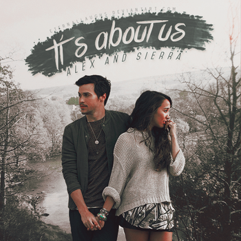 Alex and Sierra - It's about us by Indieternal