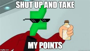 Shut Up and Take my Points Meme by AnimeEmm