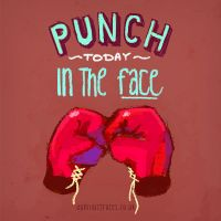 Punch Today In The Face by Brainfruit