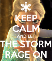 Keep Calm and Let the storm rage on by BraveMoonGirl