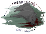 Dead Dogs Can't Whine by alaskass