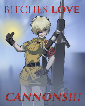 B!tches Love Cannons! by GloriouSpacenoid